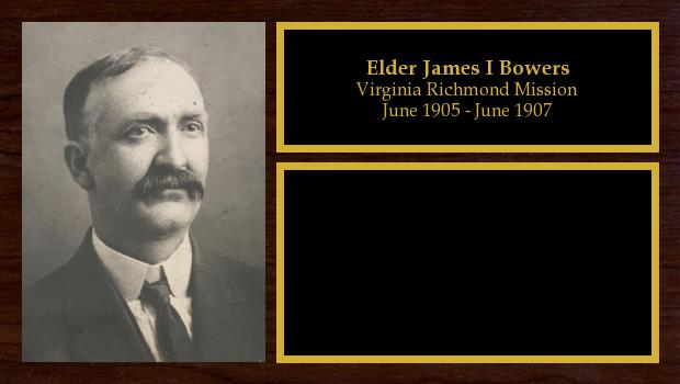 June 1905 to June 1907<br/>Elder James I Bowers