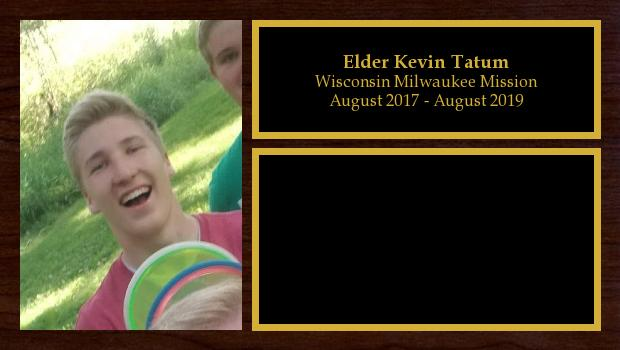 August 2017 to August 2019<br/>Elder Kevin Tatum